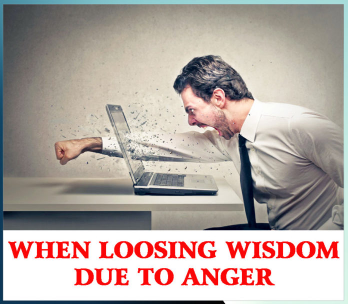 WHEN LOOSING WISDOM DUE TO ANGER