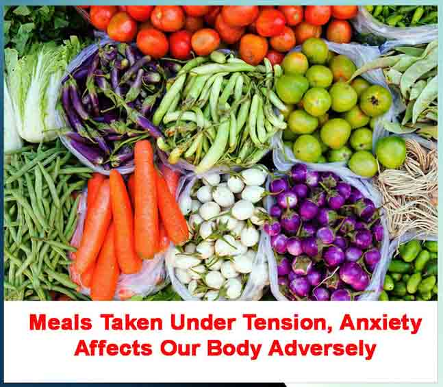 Meals Taken Under Tension, Anxiety Affects Our Body Adversely - Sachi Shiksha