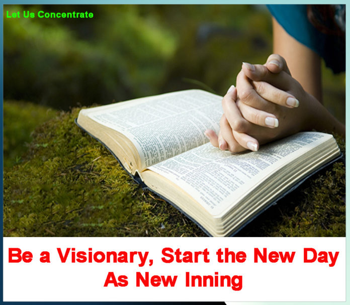 Be a Visionary, Start the New Day As New Inning