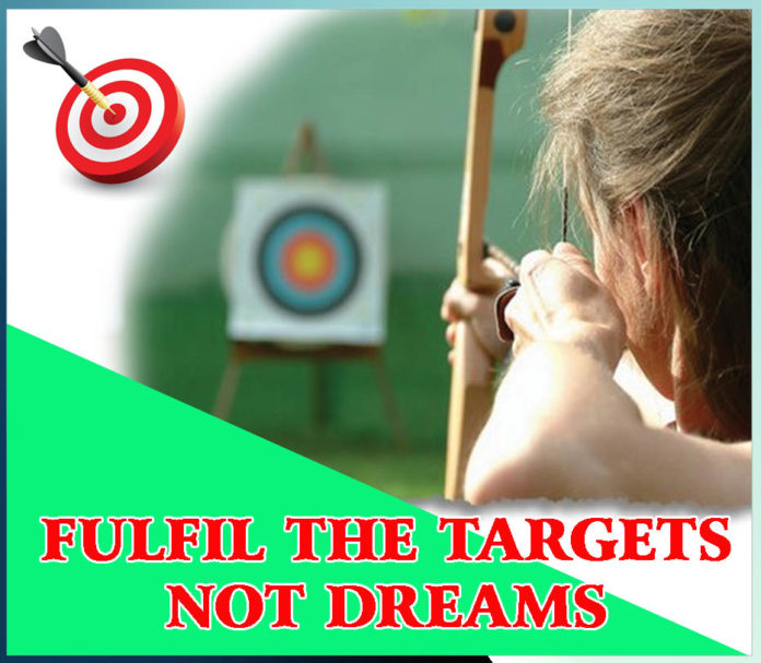 FULFIL THE TARGETS NOT DREAMS