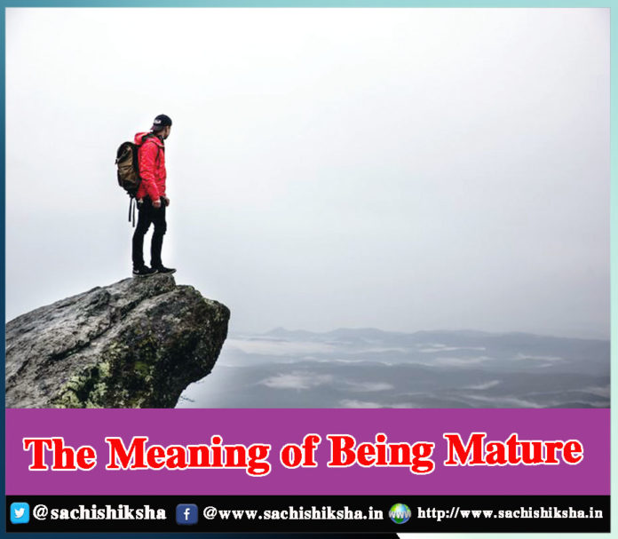 The Meaning of Being Mature - Sachi Shiksha