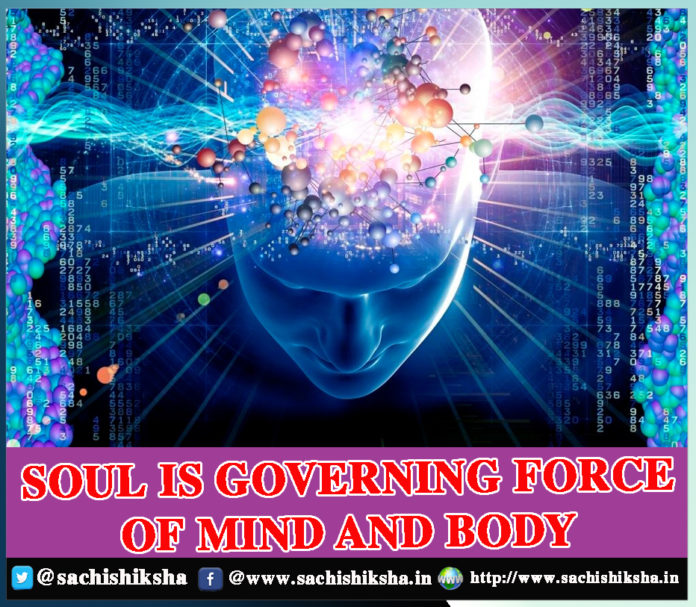 SOUL IS GOVERNING FORCE OF MIND AND BODY